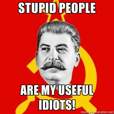 A picture of Stalin with the words 'Stpid people are my useful idiots'
